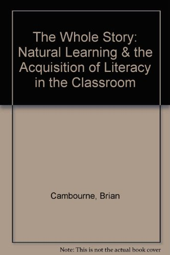 The Whole Story: Natural Learning & the Acquisition of Literacy in the Classroom: Cambourne, ...