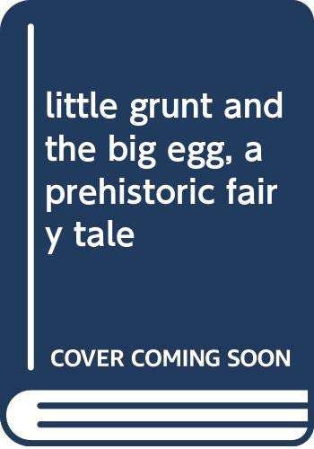 9780590224307: little grunt and the big egg, a prehistoric fairy tale