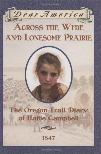 9780590226516: Across the Wide and Lonesome Prairie: The Oregon Trail Diary of Hattie Campbell, 1847 (Dear America Series)