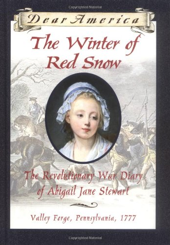 9780590226530: The Winter of Red Snow: The Revolutionary War Diary of Abigail Jane Stewart, Valley Forge, Pennsylvania, 1777 (Dear America)