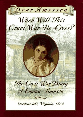 9780590228626: When Will This Cruel War be over?: The Civil War Diary of Emma Simpson (Dear America)