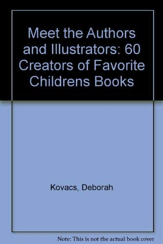 Meet the Authors and Illustrators: 60 Creators of Favorite Childrens Books (0590241117) by Deborah Kovacs; James Preller