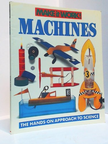 Machines (Make It Work! Series: the Hands-on Approach to Science) (0590244019) by David Glover; Jon Barnes