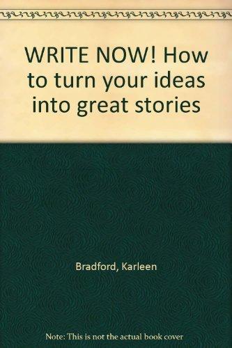 WRITE NOW! How to turn your ideas: Bradford, Karleen
