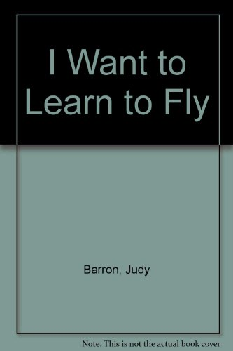 9780590256773: I Want to Learn to Fly