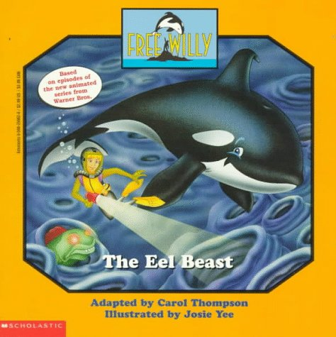 The Eel Beast (Free Willy Animated, No 4): Carol Thompson