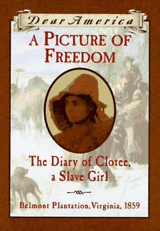 A Picture of Freedom : The Diary of Clotee, a Slave Girl, Belmont Plantation, Virginia, 1859