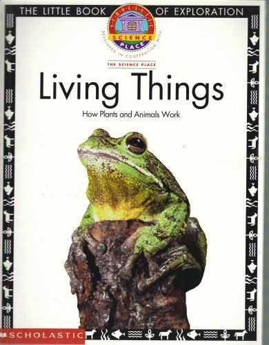 9780590261340: Living Things: How Plants and Animals Work (Scholastic Science Place, Developed in Cooperation with The Science Place)