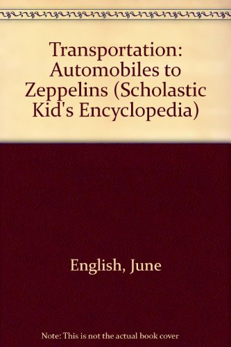 Transportation: Automobiles to Zeppelins (Scholastic Kid's Encyclopedia): English, June