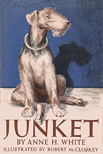 """Junket: The Dog Who Liked Everything """"Just So"""": Anne H. White"""