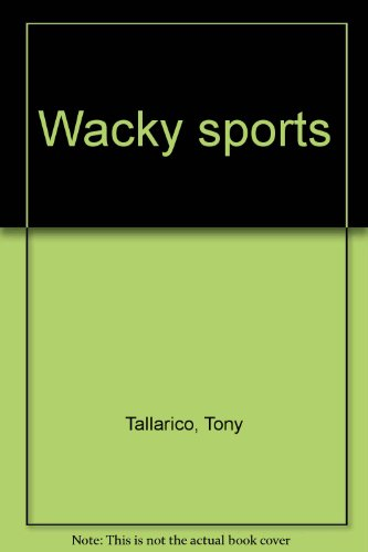 Wacky sports (0590315889) by Tony Tallarico