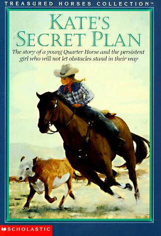 9780590316583: Kate's Secret Plan: The Story of a Young Quarter Horse and the Persistent Girl Who Will Not Let Obstacles Stand in Their Way (TREASURED HORSES)
