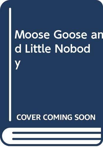 Moose Goose and Little Nobody: Raskin, Ellen