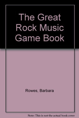 The Great Rock Music Game Book: Rowes, Barbara