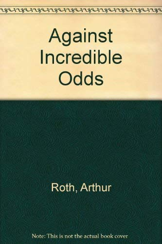 Against Incredible Odds: Roth, Arthur