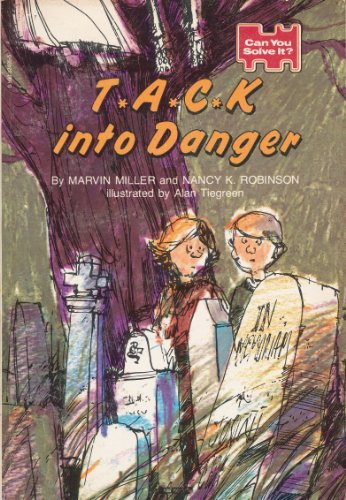 T*A*C*K into Danger: Miller, Marvin; Robinson, Nancy K.