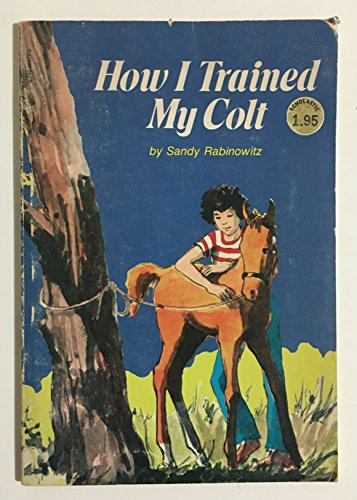 9780590325134: How I Trained My Colt