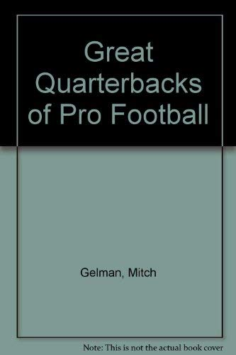 Great Quarterbacks of Pro Football: Gelman, Mitch