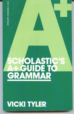 Scholastic's A+ Guide to Grammar (059033316X) by Vicki Tyler