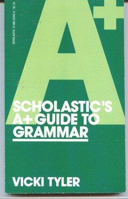 9780590333160: Scholastic's A+ Guide to Grammar