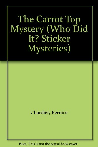 The Carrot Top Mystery (Who Did It? Sticker Mysteries): Bernice Chardiet