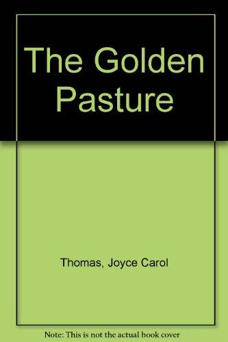 THE GOLDEN PASTURE: Thomas, Joyce Carol,