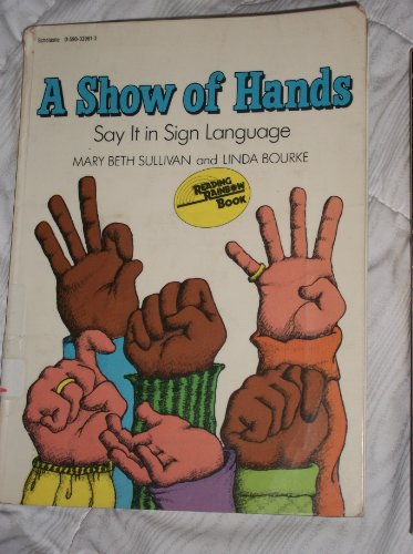 A Show of Hands: Say It in Sign Language (0590339613) by Bourke, Linda; Sullivan, Mary Beth