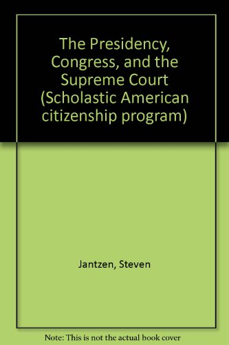 9780590353113: The Presidency, Congress, and the Supreme Court (Scholastic American citizenship program)