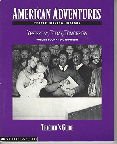 American Adventures ~ People Making History ~ Yesterday, Today, Tomorrow ~ Volume 4 ~ 1940 to ...