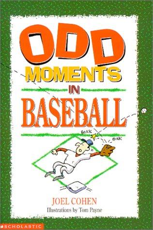 Odd Moments in Baseball (Odd Sports Stories): Joel Cohen; Illustrator-Tom