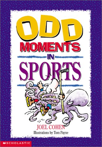 Odd Moments in Sports (Odd Sports Stories): Joel Cohen; Illustrator-Tom