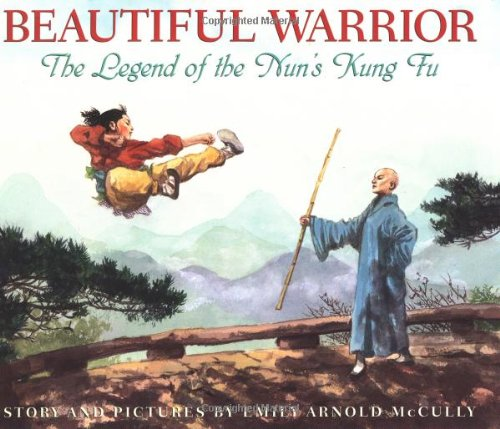 Beautiful Warrior: The Legend of the Nun's Kung Fu: Emily Arnold Mccully