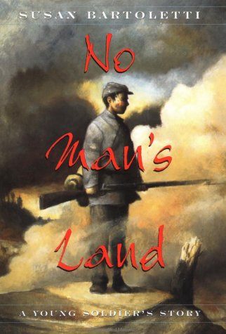 No Man's Land: A Young Soldier's Story: Bartoletti, Susan Campbell