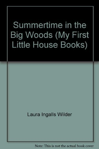 Summertime in the Big Woods (My First Little House Books)