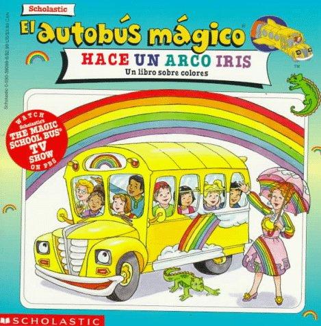 9780590390996: El autobus magico Hace Un Arco Iris / The Magic School Bus Makes a Rainbow: Un Libro Sobre Colores / A Book about Color (El Autobus Magico / the Magic School Bus)