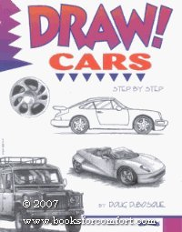 Draw! Cars : Step By Step: Doug DuBosque