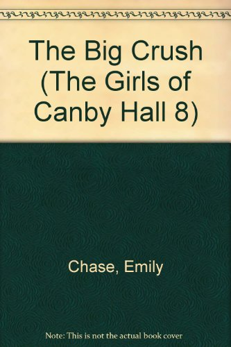The Big Crush (The Girls of Canby Hall 8): Chase, Emily