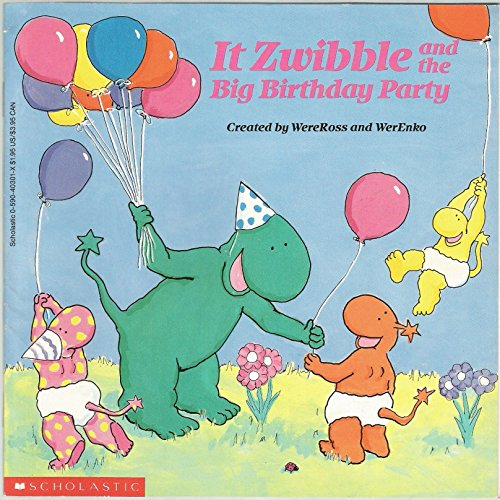 It Zwibble and the Big Birthday Party: Lisa V. Werenko