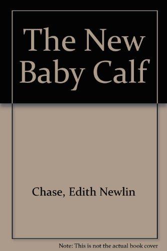 The New Baby Calf: Chase, Edith Newlin, Reid, Barbara