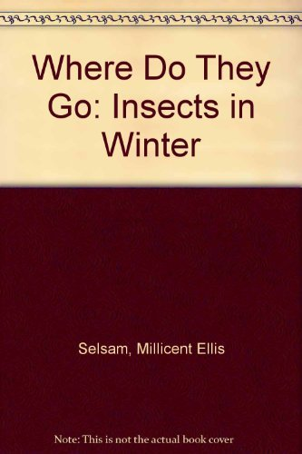 Where Do They Go: Insects in Winter: Selsam, Millicent Ellis