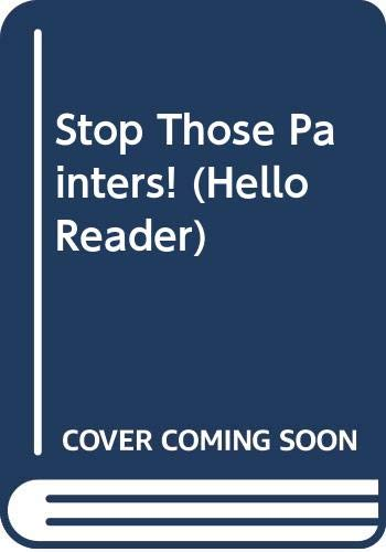 Stop Those Painters! (Hello Reader) (9780590409599) by Rita Gelman