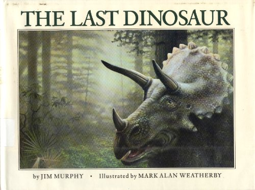 The Last Dinosaur: Jim Murphy; Illustrator-Mark