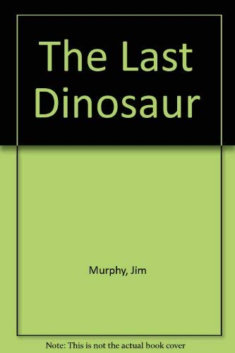The last dinosaur (9780590410984) by Jim Murphy