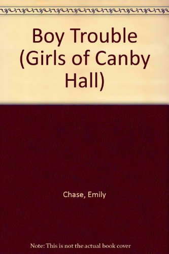 Boy Trouble (Girls of Canby Hall): Chase, Emily