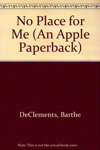 No Place for Me (An Apple Paperback): DeClements, Barthe
