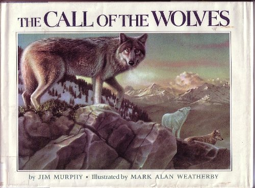 The Call of the Wolves: Murphy, Jim, Weatherby, Mark Alan (illustrator)