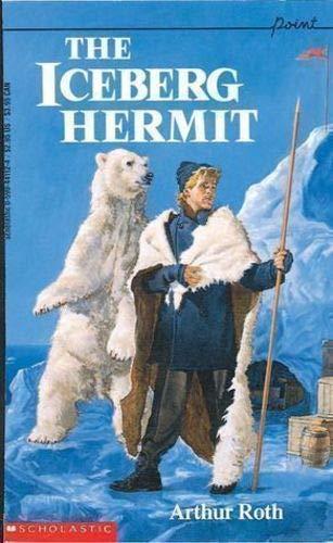 The Iceberg Hermit (Point (Scholastic Inc.).): Roth, Arthur J.