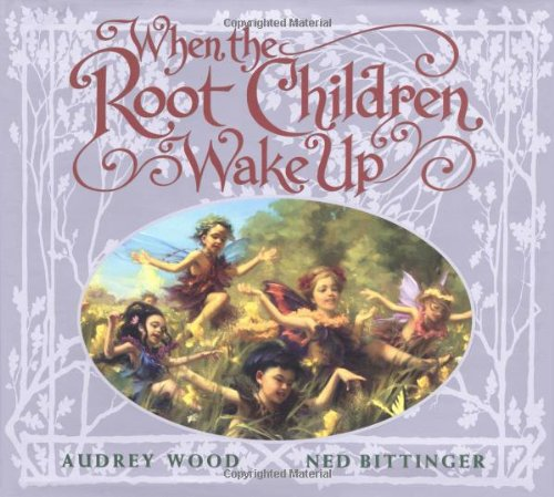 When The Root Children Wake Up (9780590425179) by Audrey Wood; Ned Bittinger
