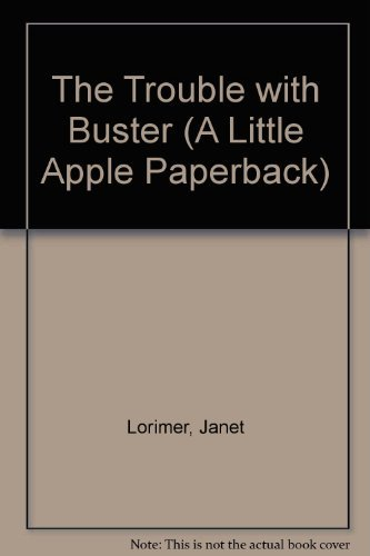 The Trouble With Buster (A Little Apple: Janet Lorimer; Illustrator-Emily