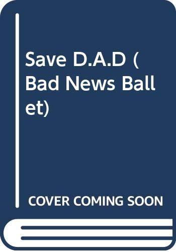 9780590428897: Save D.A.D (Bad News Ballet)
